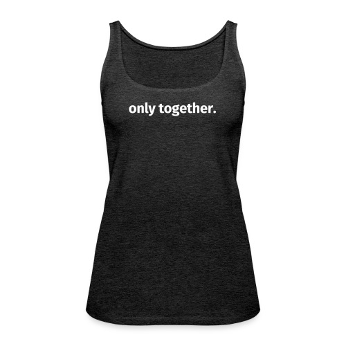 only together. - Frauen Premium Tank Top