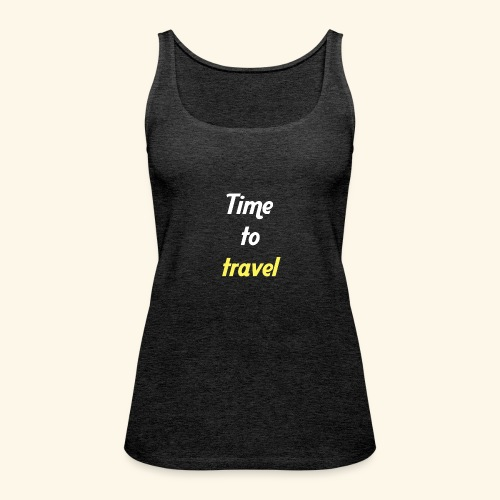 Time to travel - Débardeur Premium Femme