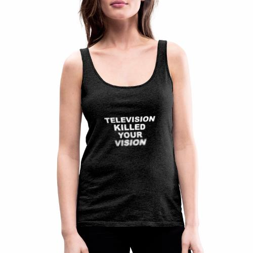 Television killed the Vision - Frauen Premium Tank Top