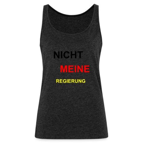NICHT MEINE REGIERUNG - Frauen Premium Tank Top