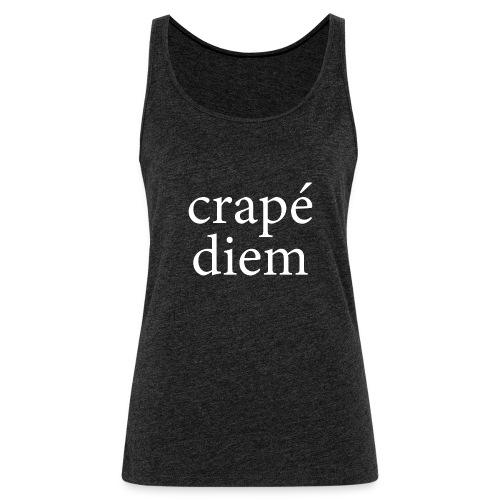 Crapé diem - Women's Premium Tank Top