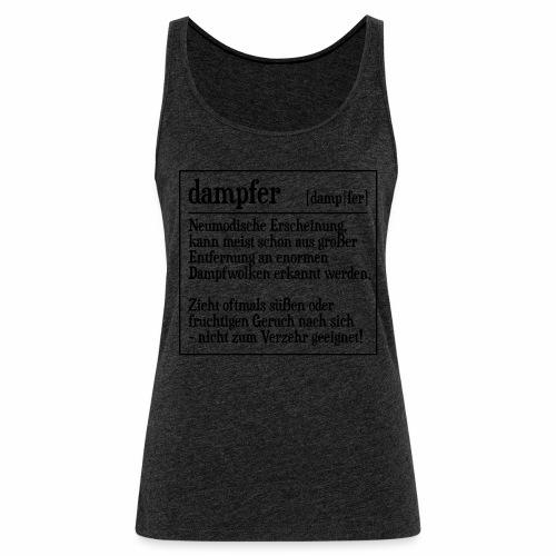 Definition Dampfer - Frauen Premium Tank Top