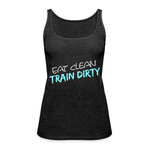 Eat Clean - Train Dirty - Frauen Premium Tank Top