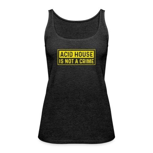 Acid House is not a crime - Women's Premium Tank Top