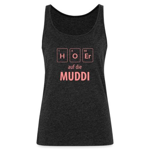 Hör auf die Muddi - Frauen Premium Tank Top