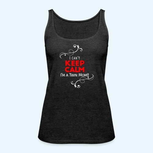 I Can't Keep Calm (voor donkere stof) - Vrouwen Premium tank top
