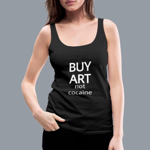 BUY ART NOT COCAINE (blanco) - Camiseta de tirantes premium mujer