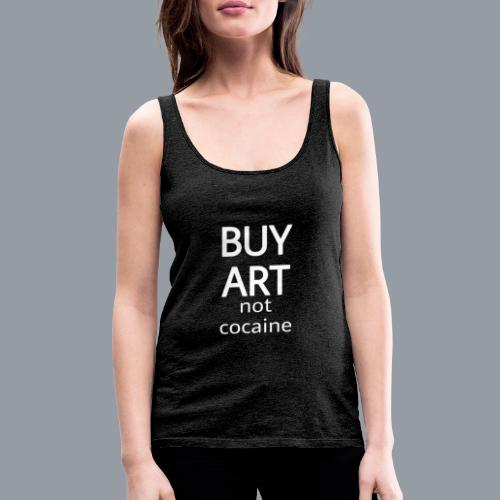 BUY ART NOT COCAINE (blanco) - Camiseta de tirantes premium mujer