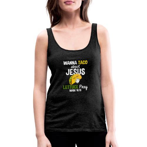 Taco Jesus beten und über Jesus reden Vers - Frauen Premium Tank Top