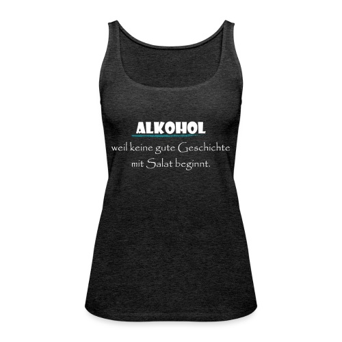 Alkohol nicht Salat - Frauen Premium Tank Top