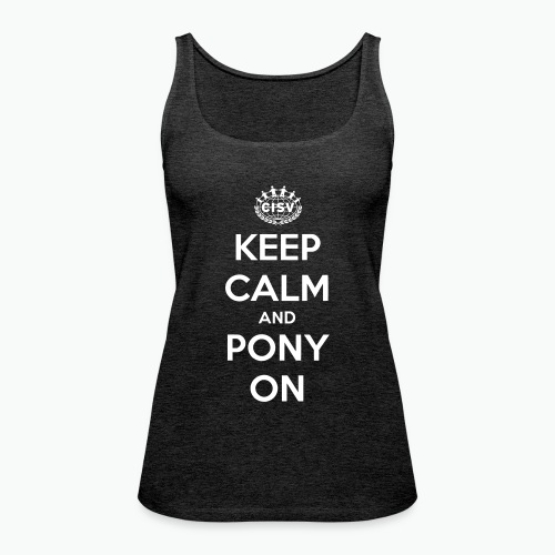 keep calm and pony on - Frauen Premium Tank Top
