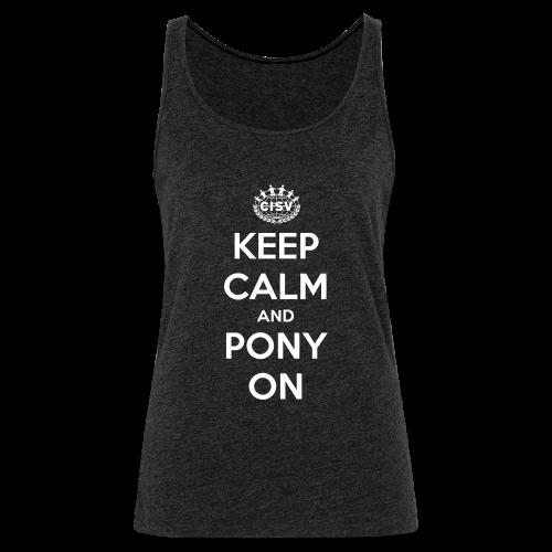 keep calm and pony on - Frauen Premium Tank Top
