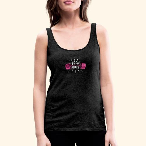 Iron Addict I VSK Funny Gym Shirt - Frauen Premium Tank Top