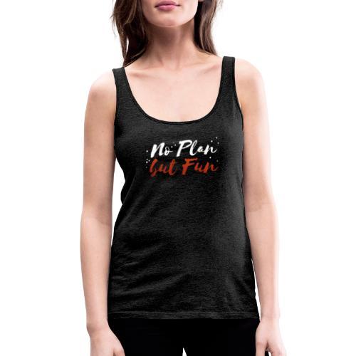 No Plan but Fun T-Shirt - Frauen Premium Tank Top
