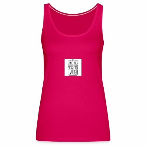 sometimes we both laugh frauen t shirt - Frauen Premium Tank Top