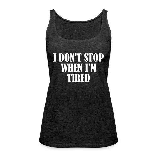 I Dont Stop When im Tired, Fitness, No Pain, Gym - Frauen Premium Tank Top
