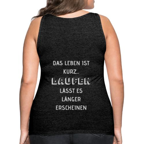 LAUFEN LÄSST DAS LEBEN LÄNGER ERSCHEINEN - Frauen Premium Tank Top