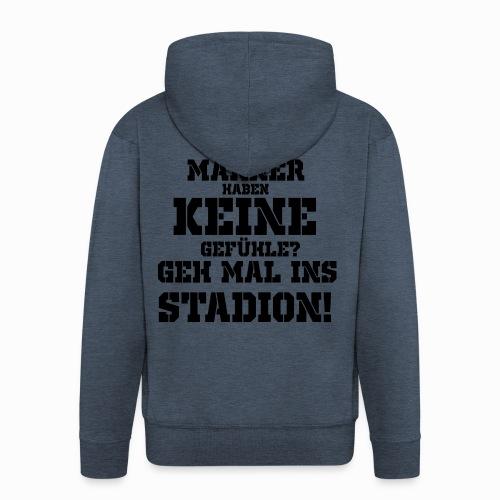 Männer haben keine Gefühle? geh mal ins Stadion! - Männer Premium Kapuzenjacke