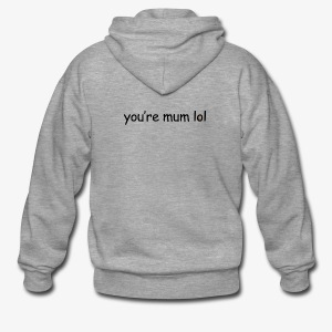 funny 'you're mum lol' text haha - Men's Premium Hooded Jacket