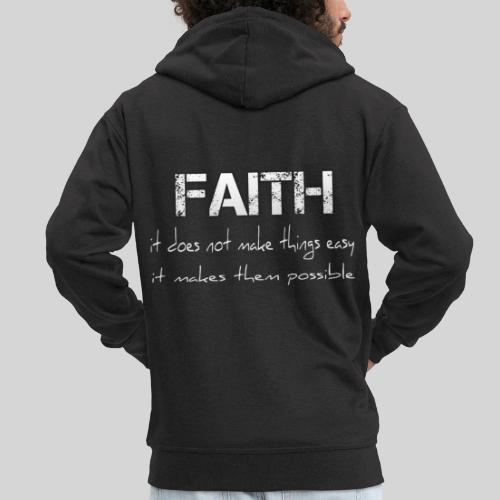 Faith it does not make things easy it makes them - Männer Premium Kapuzenjacke