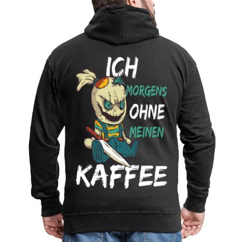 Kaffee lustige Kaffee Sprüche morgens ohne Kaffee - Männer Premium Kapuzenjacke