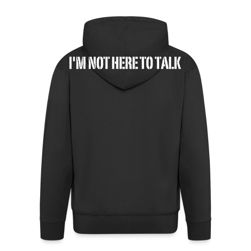 I'm Not Here To Talk, Crossfit, Fitness, Training - Männer Premium Kapuzenjacke