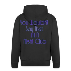 You Wouldn't Say That At A Night Club - Men's Premium Hooded Jacket