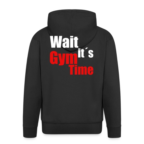 wait its gym time - Männer Premium Kapuzenjacke