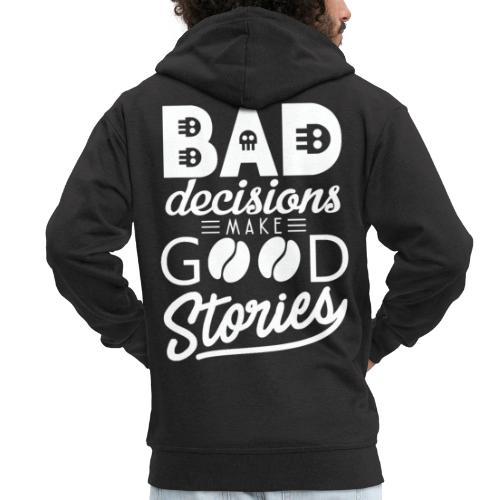 Schlechte Entscheidungen machen gute Geschichten - Männer Premium Kapuzenjacke