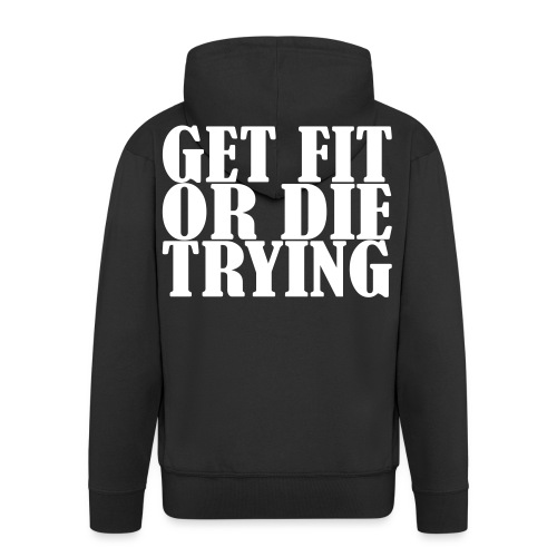 Get Fit or die Tryin, Fitness, Training, Crossfi, - Männer Premium Kapuzenjacke