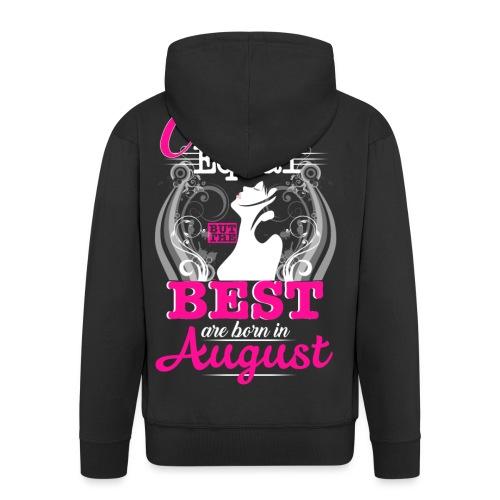 The BEST are BORN in AUGUST.. - Männer Premium Kapuzenjacke