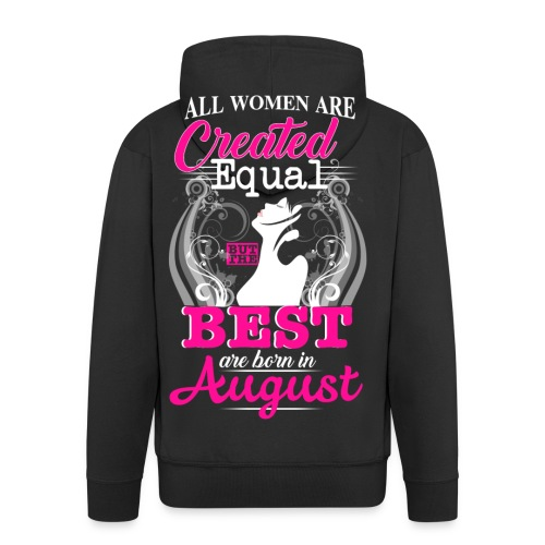 The BEST are BORN in AUGUST.. - Männer Premium Kapuzenjacke