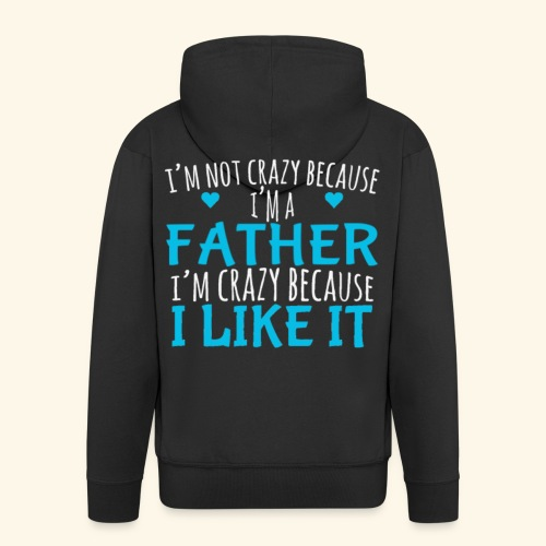 I Crazy Because I Like It Father's Day Quote - Men's Premium Hooded Jacket