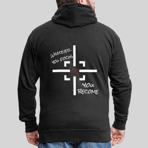 whatever you focus on you become - Mindset - Männer Premium Kapuzenjacke