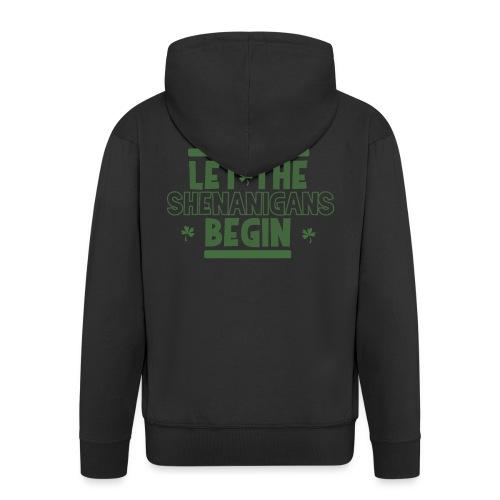 Let the shenanigans begin - celebrate Irish party - Men's Premium Hooded Jacket