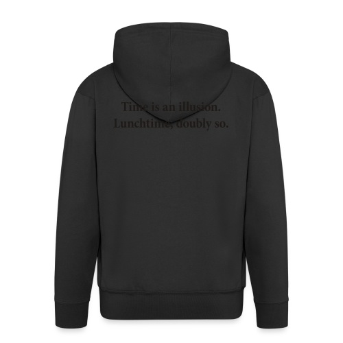 Time is an illusion. Lunchtime, doubly so. - Men's Premium Hooded Jacket