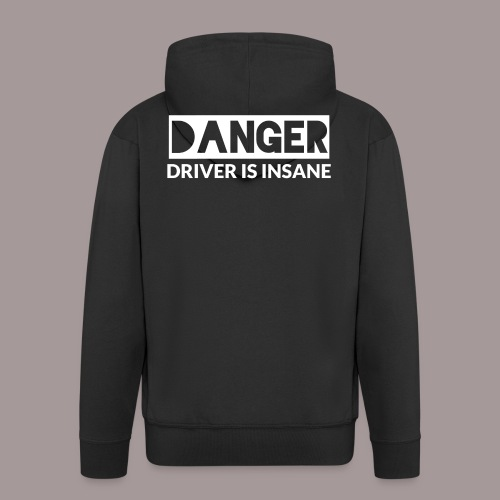 DANGER driver is insane - Männer Premium Kapuzenjacke