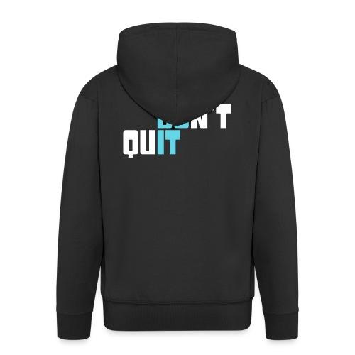 don't quit - Männer Premium Kapuzenjacke