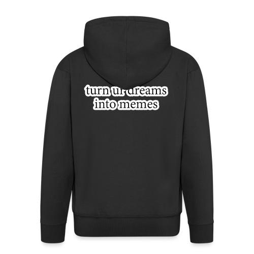 turn ur dreams into memes - Männer Premium Kapuzenjacke