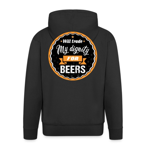 Trade my dignity for beer - Men's Premium Hooded Jacket