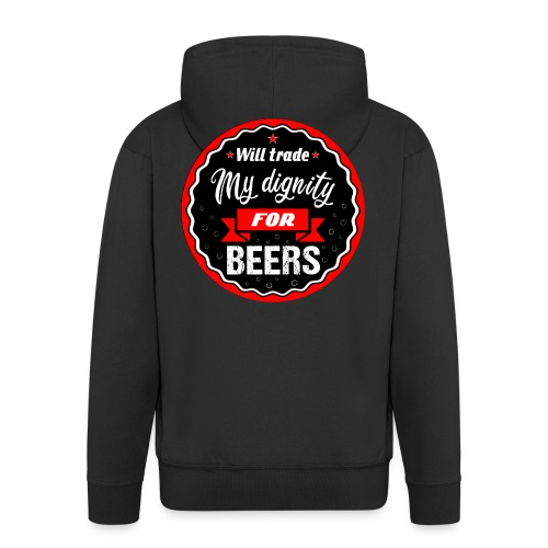 Trade my dignity for beers - Men's Premium Hooded Jacket