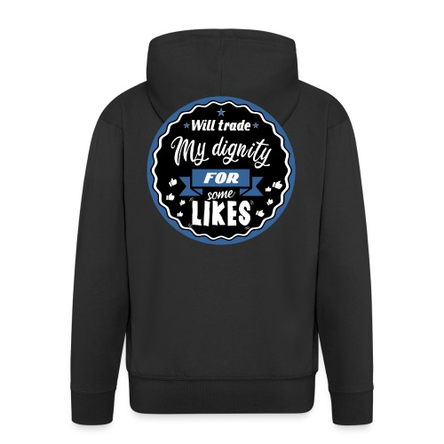 Exchange my dignity for likes - Men's Premium Hooded Jacket