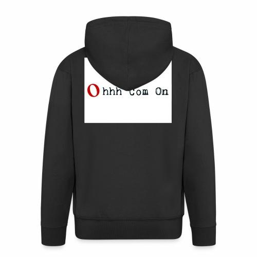Ohhh Com On - Männer Premium Kapuzenjacke