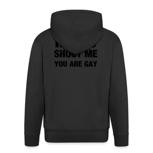 If you shoot me youre gay - Männer Premium Kapuzenjacke