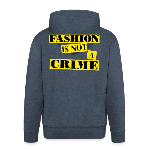 FASHION IS NOT A CRIME - Men's Premium Hooded Jacket