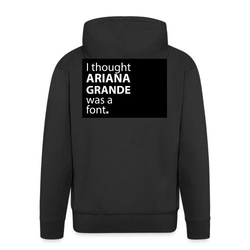 I thought ariana grande was a font - Mannenjack Premium met capuchon