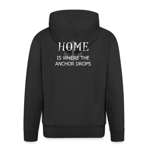 Home is where the anchor drops - Men's Premium Hooded Jacket