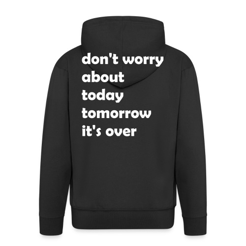 dont_worry_about today - Männer Premium Kapuzenjacke