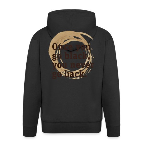 Once you go black coffee, you never go back - Men's Premium Hooded Jacket