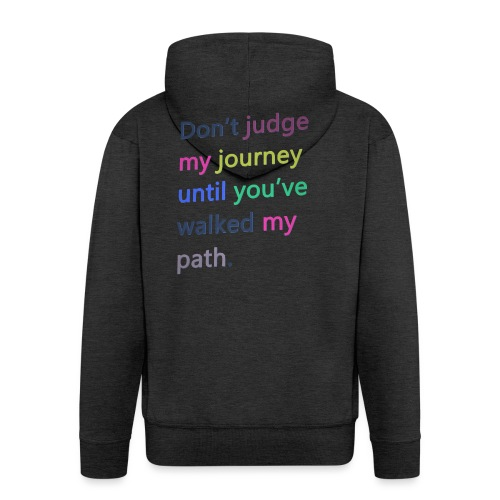 Dont judge my journey until you've walked my path - Men's Premium Hooded Jacket